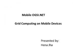 Mobile OGSI NET Grid Computing on Mobile Devices