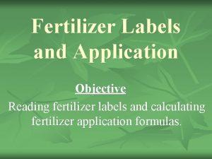 Fertilizer Labels and Application Objective Reading fertilizer labels
