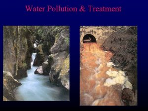 Water Pollution Treatment Water Pollution Treatment Pollution can