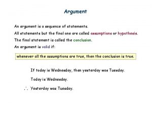 Argument An argument is a sequence of statements