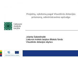 Projekt vykdom pagal Visuotins dotacijos priemon administravimo apvalga