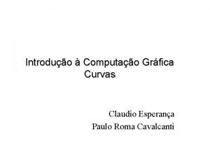 Introduo Computao Grfica Curvas Claudio Esperana Paulo Roma