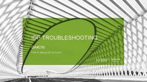 IDP TROUBLESHOOTING QA290 How to debug IDP process