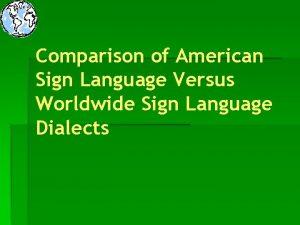 Comparison of American Sign Language Versus Worldwide Sign