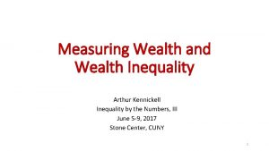 Measuring Wealth and Wealth Inequality Arthur Kennickell Inequality