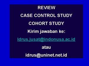 REVIEW CASE CONTROL STUDY COHORT STUDY Kirim jawaban