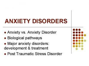 ANXIETY DISORDERS Anxiety vs Anxiety Disorder l Biological