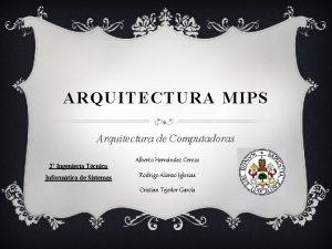ARQUITECTURA MIPS Arquitectura de Computadoras 2 Ingeniera Tcnica