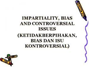 IMPARTIALITY BIAS AND CONTROVERSIAL ISSUES KETIDAKBERPIHAKAN BIAS DAN