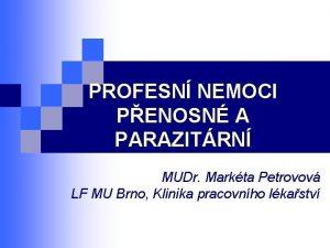 PROFESN NEMOCI PENOSN A PARAZITRN MUDr Markta Petrovov