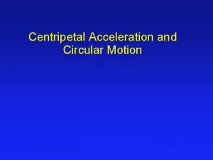 Centripetal Acceleration and Circular Motion Circular Motion B