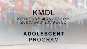 KMDL KEYSTONE MONTESSORI DISTANCE LEARNING ADOLESCENT PROGRAM 1