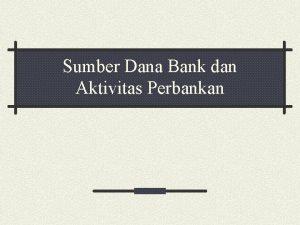 Sumber Dana Bank dan Aktivitas Perbankan 1 Pengertian