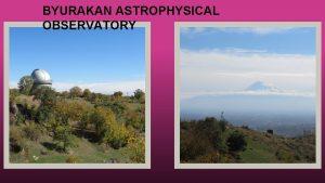 BYURAKAN ASTROPHYSICAL OBSERVATORY Byurakan Astrophysical Observatory BAO was
