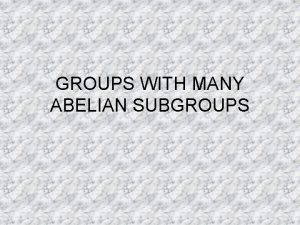 GROUPS WITH MANY ABELIAN SUBGROUPS Groups in which
