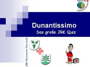 Dunantissimo n Das groe JRK Quiz Stichfrage Was