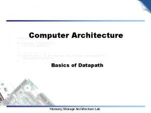 Computer Architecture Basics of Datapath MemoryStorage Architecture Lab