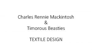 Charles Rennie Mackintosh Timorous Beasties TEXTILE DESIGN Charles