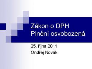 Zkon o DPH Plnn osvobozen 25 jna 2011