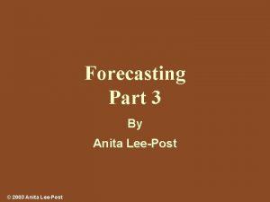 Forecasting Part 3 By Anita LeePost 2003 Anita