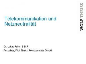 Telekommunikation und Netzneutralitt Dr Lukas Feiler SSCP Associate