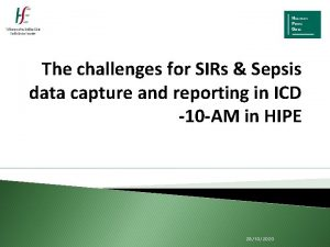 The challenges for SIRs Sepsis data capture and