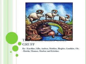 THE THREE BILLY GOAT GRUFF By Karoline Lilla