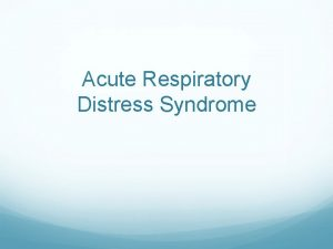 Acute Respiratory Distress Syndrome Outline Definition Low tidal