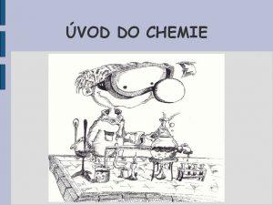VOD DO CHEMIE Chemie je prodn vda kter