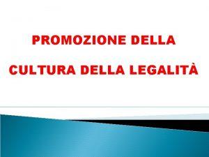 PROMOZIONE DELLA CULTURA DELLA LEGALIT IL REGOLAMENTO E