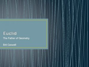 Euclid The Father of Geometry Brit Caswell Euclids
