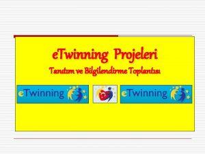 e Twinning Projeleri Tantm ve Bilgilendirme Toplants ETWNNNG