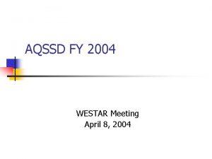 AQSSD FY 2004 WESTAR Meeting April 8 2004