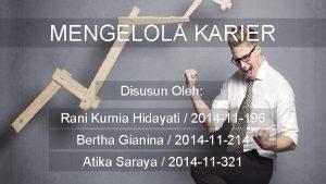MENGELOLA KARIER Disusun Oleh Rani Kurnia Hidayati 2014