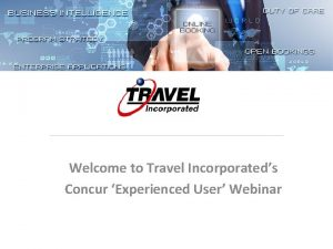 Welcome to Travel Incorporateds Concur Experienced User Webinar