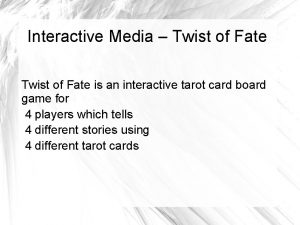 Interactive Media Twist of Fate is an interactive
