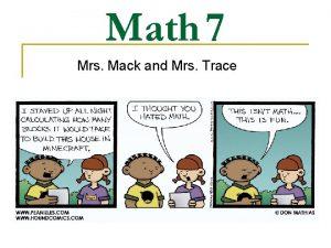 Math 7 Mrs Mack and Mrs Trace CLASSROOM