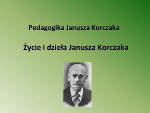 Pedagogika Janusza Korczaka ycie i dziea Janusza Korczaka