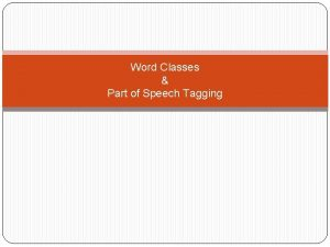 Word Classes Part of Speech Tagging Background Part