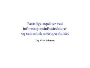 Rettslige aspekter ved informasjonsinfrastrukturer og semantisk interoperabilitet Dag
