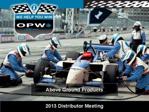 Above Ground Products 2013 Distributor Meeting The New