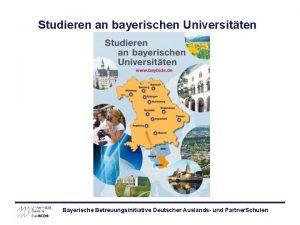 Studieren an bayerischen Universitten Bayerische Betreuungsinitiative Deutscher Auslands