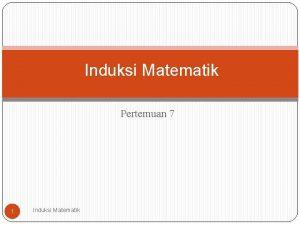 Induksi Matematik Pertemuan 7 1 Induksi Matematik Metode