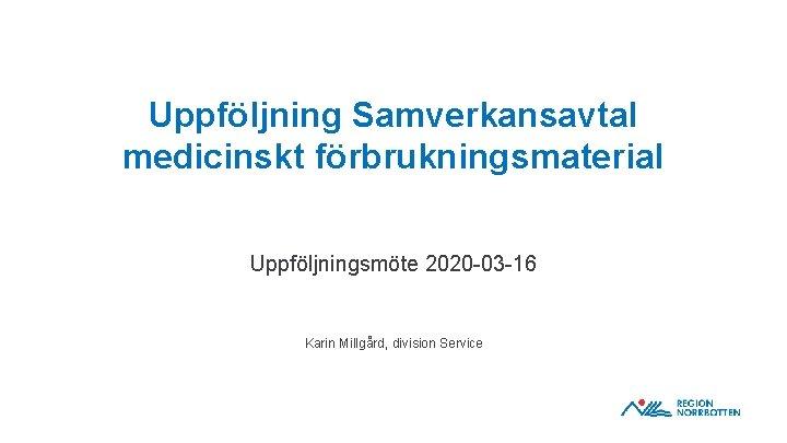 Uppfljning Samverkansavtal medicinskt frbrukningsmaterial Uppfljningsmte 2020 03 16