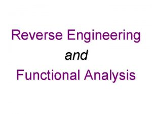 Reverse Engineering and Functional Analysis Reverse Engineering Reverse