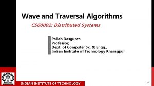 Wave and Traversal Algorithms CS 60002 Distributed Systems