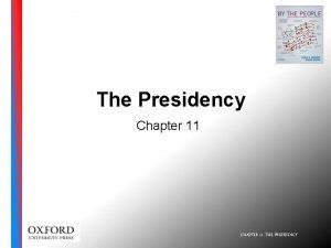 The Presidency Chapter 11 CHAPTER 11 THE PRESIDENCY