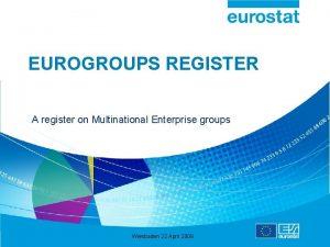 EUROGROUPS REGISTER A register on Multinational Enterprise groups