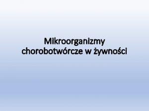Mikroorganizmy chorobotwrcze w ywnoci Mikroorganizmy chorobotwrcze w ywnoci