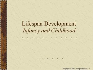 Lifespan Development Infancy and Childhood Copyright 2003 All